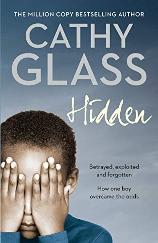 9780007260980: Hidden: Betrayed, Exploited and Forgotten. How One Boy Overcame the Odds.