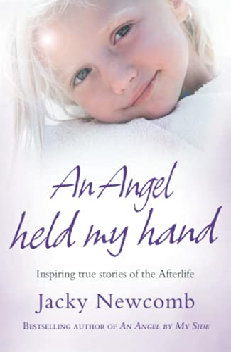 An Angel Held My Hand: Inspiring True: Jacky Newcomb