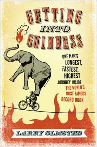 9780007261291: Getting Into Guinness; One Man's Longest, Fastest, Highest Journey Inside the World's Most Famous Record Book