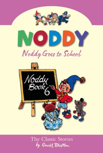 9780007261598: Noddy Goes To School (Noddy Classic Collection, Book 6)