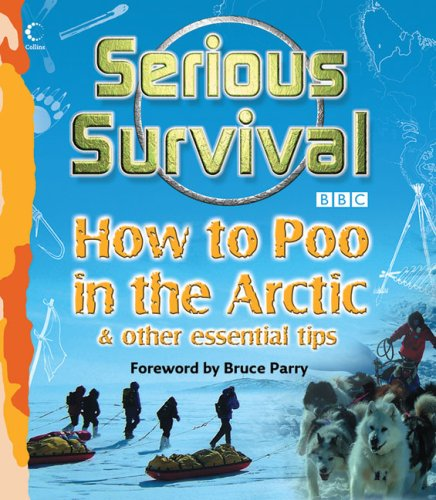 9780007262007: Serious Survival: How to Poo in the Arctic & Other Essential Tips