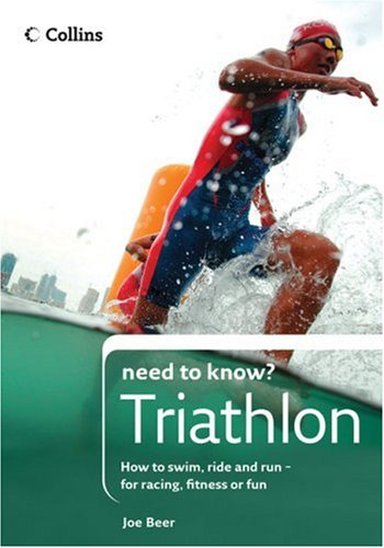 9780007262595: Collins Need to Know? Triathlon: How to Swim, Ride and Run-for Racing, Fitness or Fun