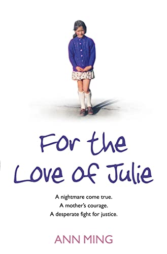 9780007262649: For the Love of Julie: A Nightmare Come True, a Mother's Courage, a Desperate Fight for Justice. Ann Ming with Andrew Crofts