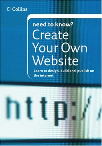 9780007262748: Collins Need To Know? Create Your Own Website: Learn to Design, Build and Publish on the Internet