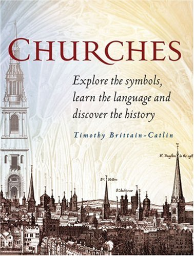 Churches: Explore the symbols, learn the language of architecture, and discover the history of ch...