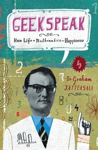 9780007263387: Geekspeak: Why Life + Mathematics = Happiness