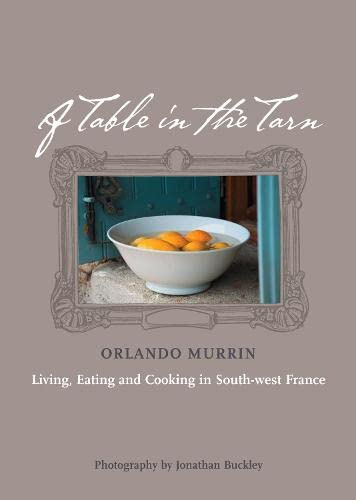 9780007263943: A Table in the Tarn: Living, Eating and Cooking in South-west France
