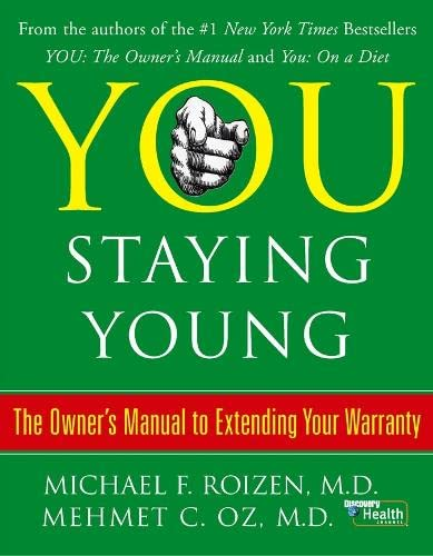 You: Staying Young: The Owner's Manual for Extending Your Warranty: Oz, Michael F Roizen & M C