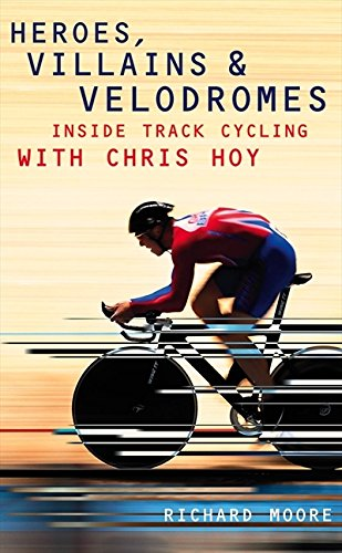 9780007265312: Heroes, Villains and Velodromes: Chris Hoy and Britain's Track Cycling Revolution
