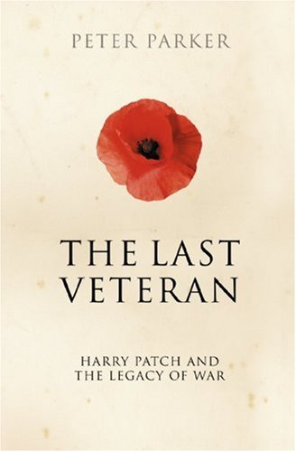 9780007265503: The Last Veteran: Harry Patch and the Legacy of War