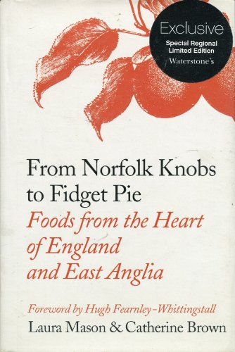 9780007267873: From Norfolk Knobs to Fidget Pie: foods from the heart of England and East Anglia