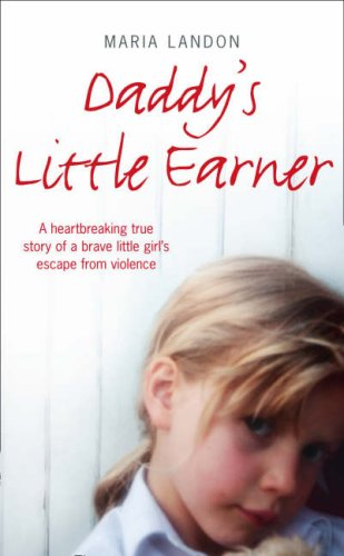 9780007268757: Daddy's Little Earner: A Heartbreaking True Story of a Brave Little Girl's Escape from Violence