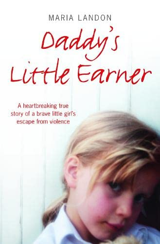 9780007268764: Daddy's Little Earner: A heartbreaking true story of a brave little girl's escape from violence