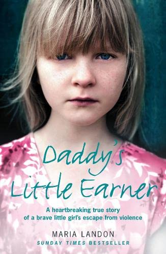 9780007268771: Daddy's Little Earner: A heartbreaking true story of a brave little girl's escape from violence