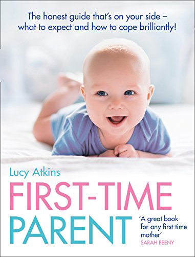 9780007269440: First-Time Parent: The honest guide to coping brilliantly and staying sane in your baby's first year