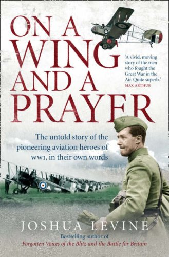 9780007269457: On a Wing and a Prayer: The untold story of the pioneering aviation heroes of WWI, in their own words: The Untold Story of the Pioneering Aviation Heroes of WW1, in Their Own Words