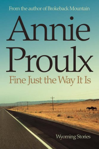 Fine Just the Way It Is (Wyoming Stories): Proulx, Annie