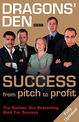 Dragons' Den: Success from Pitch to Profit: Duncan Bannatyne; Deborah Meaden; Peter Jones; ...