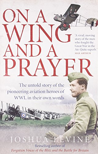 9780007271054: On a Wing and a Prayer: The untold story of the pioneering aviation heroes of WWI, in their own words: The Untold Story of the Pioneering Aviation Heroes of WW1, in Their Own Words