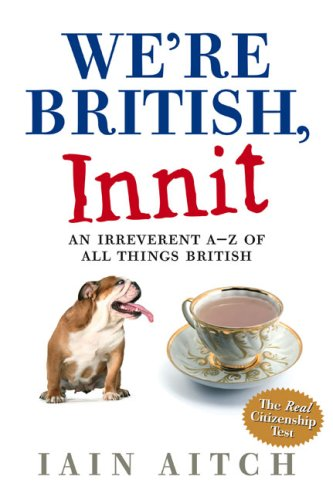 9780007271320: We're British, Innit: An Irreverent A-Z of All Things British