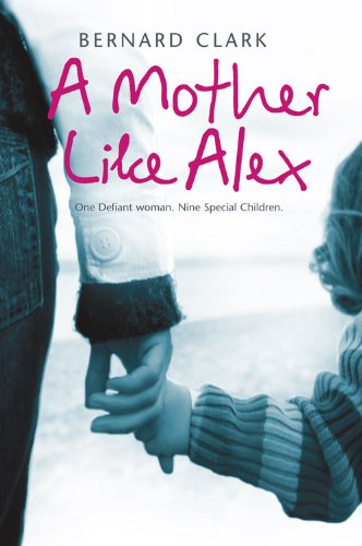 9780007271672: A Mother Like Alex: One Defiant Woman. Nine Special Children.