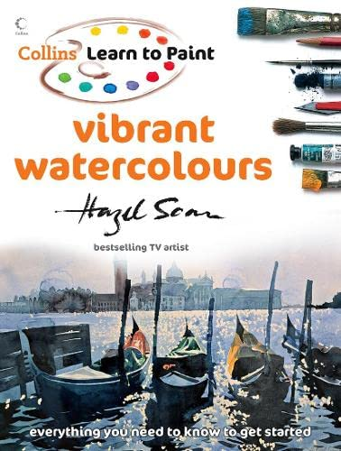 Vibrant Watercolours (Collins Learn to Paint): Hazel Soan