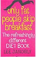 9780007272600: Only Fat People Skip Breakfast: The Refreshingly Different Diet Book
