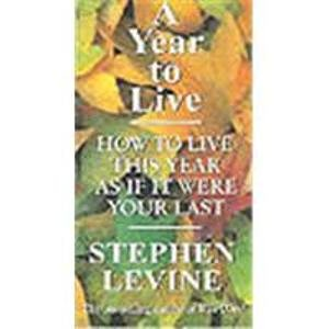 9780007272693: A Year to Live: How to Live This Year as If It Were Your Last