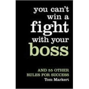9780007272815: You Can't Win a Fight with Your Boss: And 55 Other Rules for Success