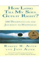 9780007272860: How Long Till My Soul Gets it Right?: 100 doorways on the journey to happiness