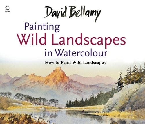 9780007273461: David Bellamy's Painting Wild Landscapes in Watercolour