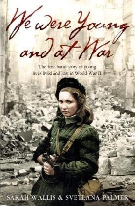 9780007273522: We Were Young and at War: The First-hand Story of Young Lives Lived and Lost in World War Two