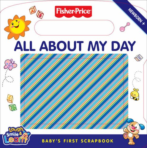 9780007273676: Fisher-Price Laugh, Smile and Learn - All About My Day: Baby's first scrapbook