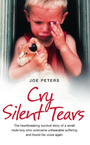 9780007274048: Cry Silent Tears: The Heartbreaking Survival Story of a Small Mute Boy Who Overcame Unbearable Suffering and Found His Voice Again