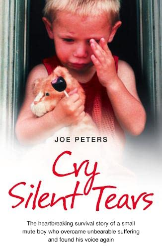 9780007274055: Cry Silent Tears: The heartbreaking survival story of a small mute boy who overcame unbearable suffering and found his voice again