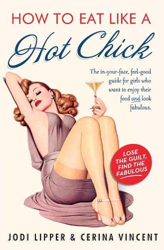 9780007274918: How to Eat Like a Hot Chick: Lose the guilt, find the fabulous