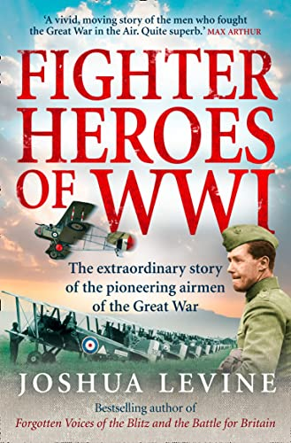 9780007274949: Fighter Heroes of WWI: The Extraordinary Story of the Pioneering Airmen of the Great War