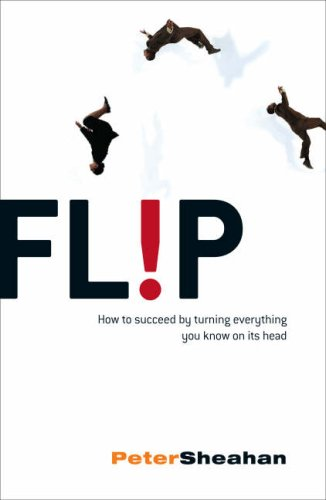 9780007275984: Fl!P: How To Succeed By Turning Everything You Know On Its Head