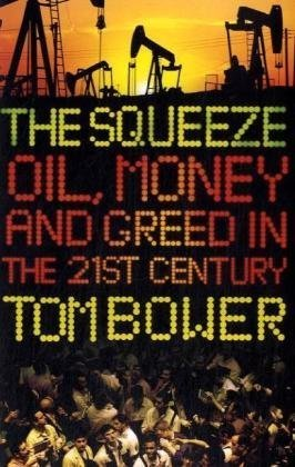 The Squeeze: Oil, Money and Greed in: Tom Bower