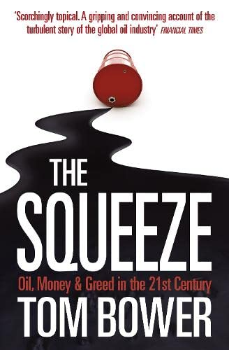 The Squeeze: Oil, Money and Greed in the 21st Century: Tom Bower