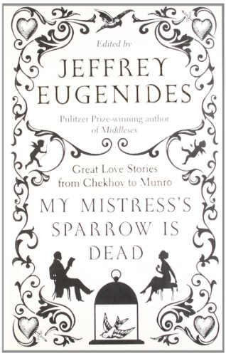 9780007276578: My Mistress's Sparrow is Dead: Great Love Stories from Chekhov to Munro