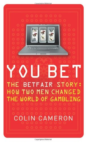 9780007277018: You Bet: The Betfair Story and How Two Men Changed the World of Gambling