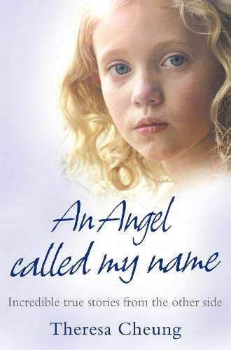An Angel Called My Name: Incredible True: Cheung, Theresa