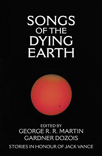 Songs of the Dying Earth: George R.R. And Gardner Dozois (Ed.); Ap