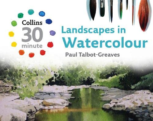 9780007277513: Landscapes in Watercolour: Collins 30 Minute Landscapes in Watercolour (Collins 30-Minute Painting Series)