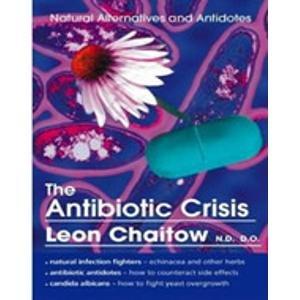 9780007277728: Antibiotic Crisis, The: Natural Alternatives and Antidotes