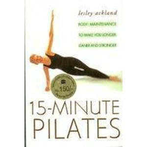 9780007277896: 15 Minute Pilates: Body Maintenance to Make You Longer, Leaner and Stronger