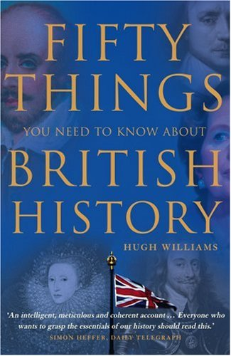 9780007278411: Fifty Things You Need To Know About British History