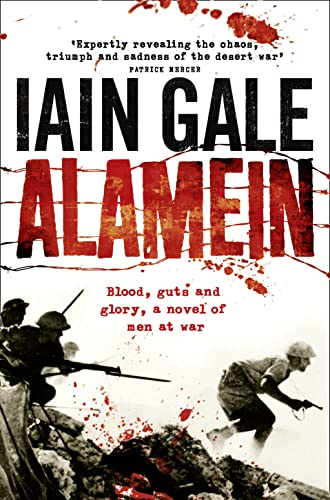 Alamein : Blood, Guts and Glory, a Novel of Men at War