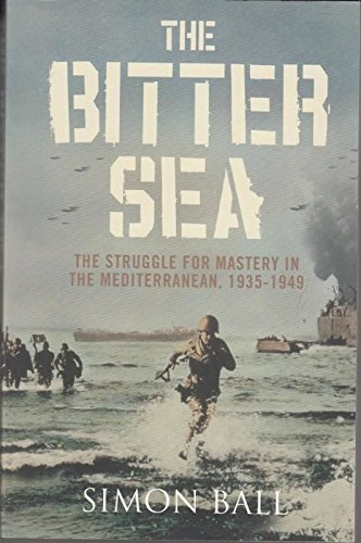 9780007280377: The Bitter Sea: The Struggle for Mastery in the Mediterranean 1935-1949